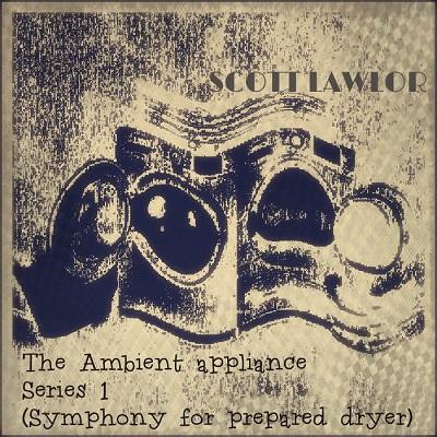 00_-_Scott_Lawlor_-_Symphony_for_Prepared_Dryer_400